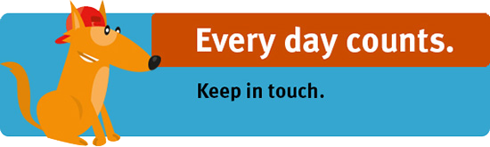 Every day counts. Keep in touch.